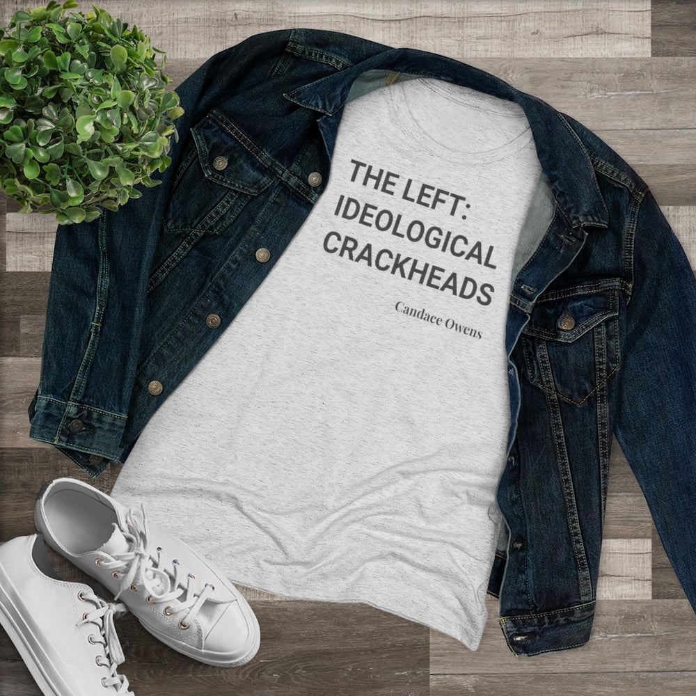 "The Left: Ideological Crackheads"" Women's T-Shirt"