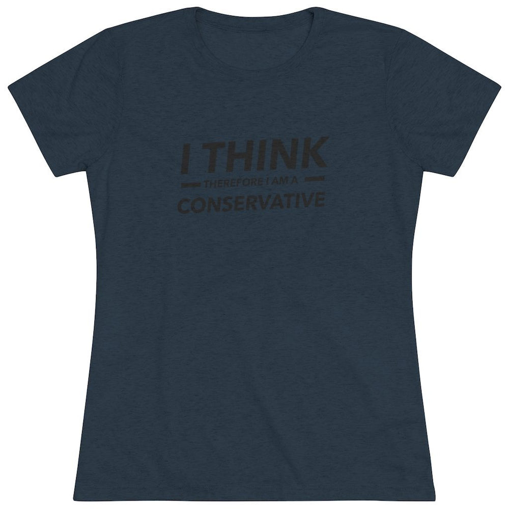 """I Think Therefore I am Conservative"" Women's T-Shirt"