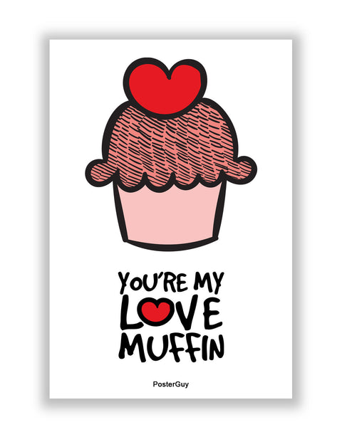 Buy Love Posters Online | You are my Love Muffin Valentine's Day A4 Poster | PosterGuy.in