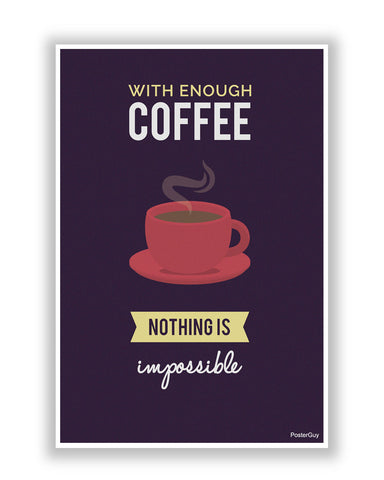 Buy Motivational Posters Online | Nothing is Impossible with One Cup of Coffee Poster | PosterGuy.in