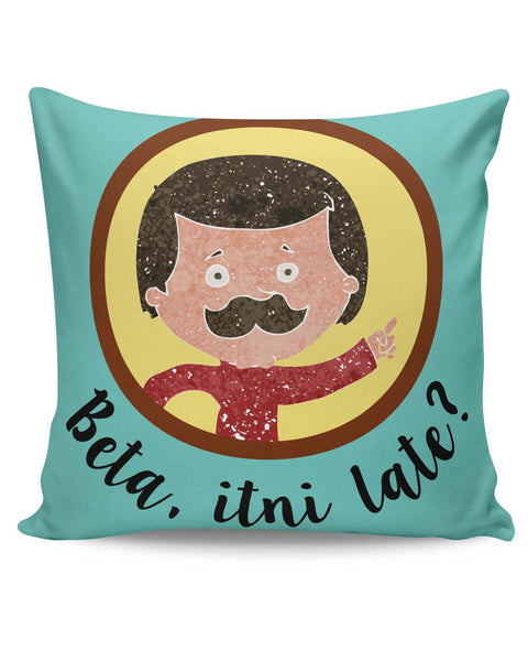 PosterGuy | Beta Itni Late? Quirky Father's Day Cushion Cover Online India