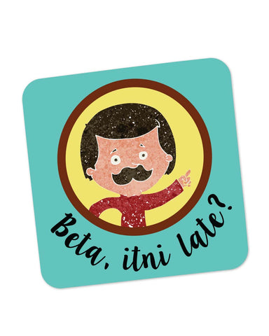 Coasters | Beta Itni Late? Quirky | Father's Day Coaster 1013758229 Online India | PosterGuy.in