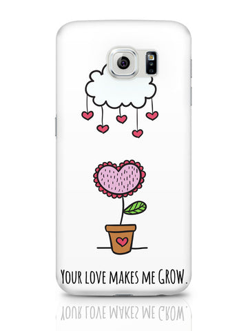 Samsung Galaxy S6 Covers & Cases | Your Love Makes Me Grow Valentine'S Day Samsung Galaxy S6 Covers & Cases Online India