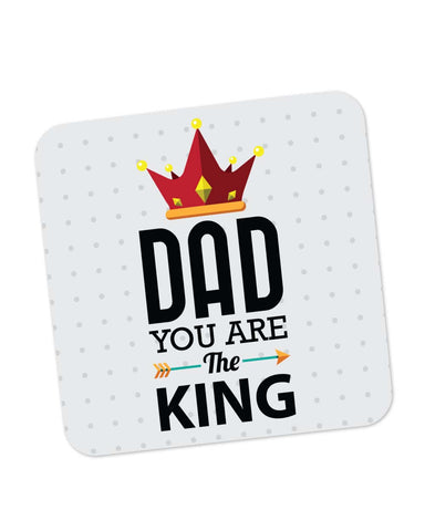 Coasters | Dad You Are The King | Father's Day Coaster 1013778229 Online India | PosterGuy.in