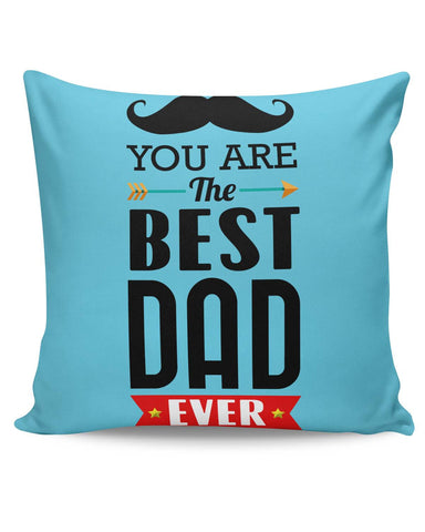 PosterGuy | You Are The Best Dad Ever Typography Father's Day Cushion Cover Online India