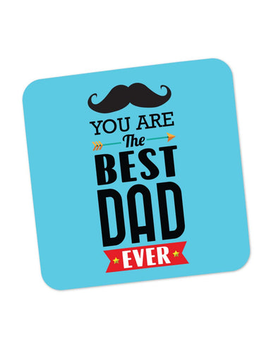 Coasters | You Are The Best Dad Ever Typography | Father's Day Coaster 1013838229 Online India | PosterGuy.in