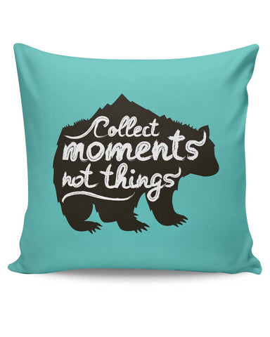 PosterGuy | Collect Moments Not Things Cushion Cover Online India