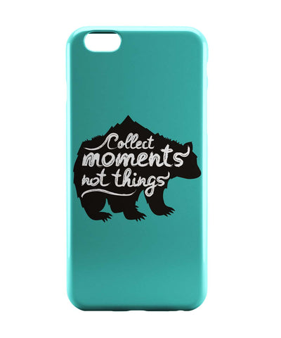 iPhone 6 Case & iPhone 6S Case | Collect Moments Not Things iPhone 6 | iPhone 6S Case Online India | PosterGuy