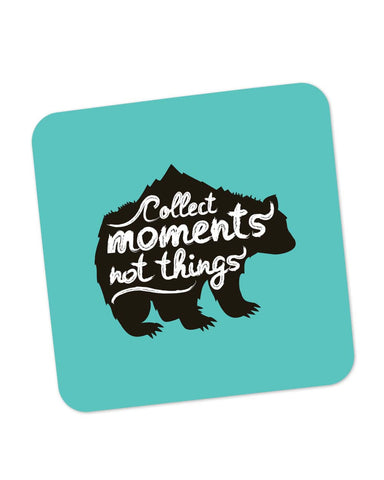 Coasters | Collect Moments Not Things Coaster 1014106029 Online India | PosterGuy.in