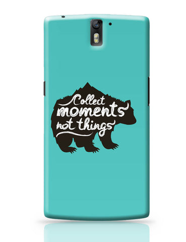 OnePlus One Covers | Collect Moments Not Things OnePlus One Covers Online India