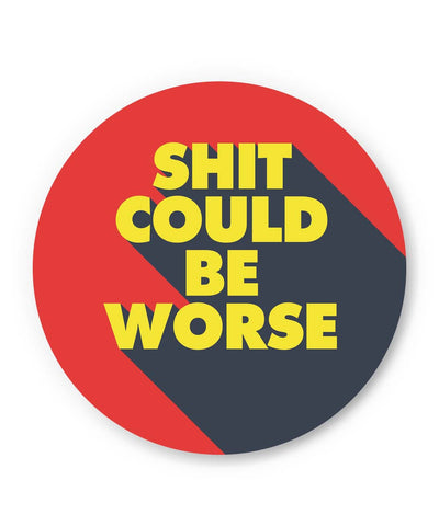 PosterGuy | Shit Could Be Worse Fridge Magnet 1014228319 Online India