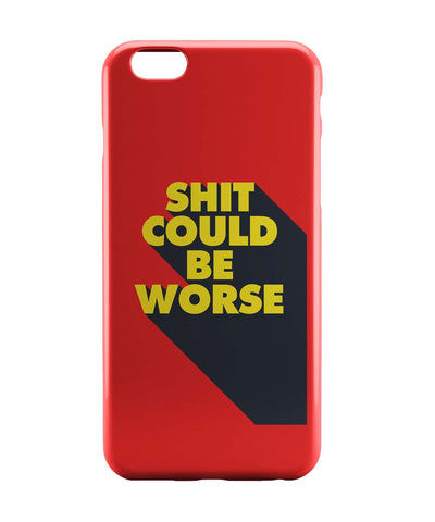 iPhone 6 Case & iPhone 6S Case | Shit Could Be Worse iPhone 6 | iPhone 6S Case Online India | PosterGuy