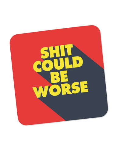 Coasters | Shit Could Be Worse Coaster 1014228329 Online India | PosterGuy.in
