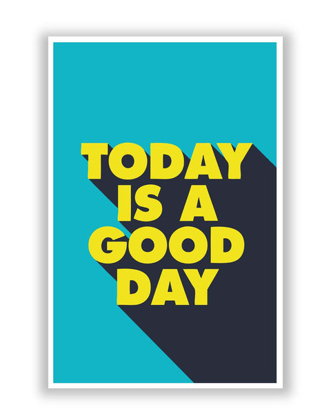 Posters Online | Today Is A Good Day Poster Online India | Designed by: Mayank Dhawan
