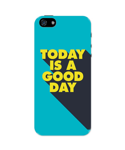 iPhone 5 / 5S Cases| Today Is A Good Day iPhone 5 / 5S Case Online India