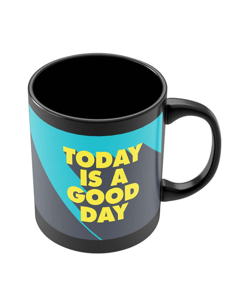 Mugs | Today Is A Good Day Black Coffee Mug Online India