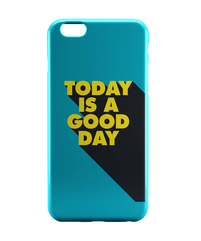 iPhone 6 Case & iPhone 6S Case | Today Is A Good Day iPhone 6 | iPhone 6S Case Online India | PosterGuy