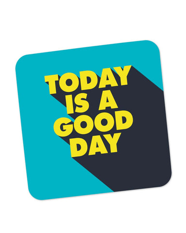 Coasters | Today Is A Good Day Coaster 1014238329 Online India | PosterGuy.in