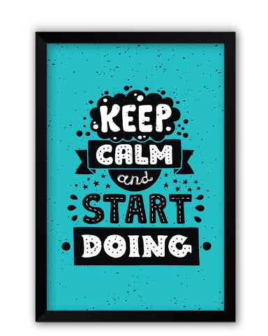Framed Posters | Keep Calm & Start Doing Laminated Framed Poster Online India