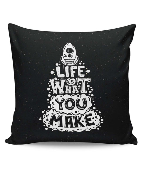 PosterGuy | Life is What You Make Cushion Cover Online India