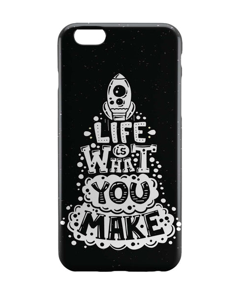 iPhone 6 Case & iPhone 6S Case | Life is What You Make iPhone 6 | iPhone 6S Case Online India | PosterGuy