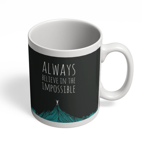 Coffee Mugs Online | Always Believe In The Impossible | Mug Online India