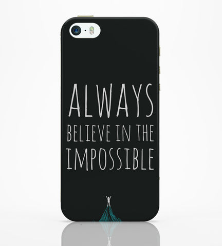 iPhone 5 / 5S Cases & Covers | Always Believe In The Impossible | iPhone 5 / 5S Case Online India