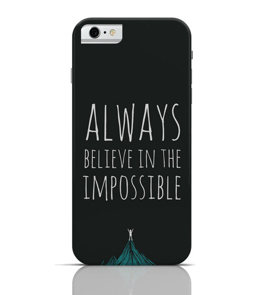 iPhone 6 Covers & Cases | Always Believe In The Impossible | iPhone 6 Case Online India
