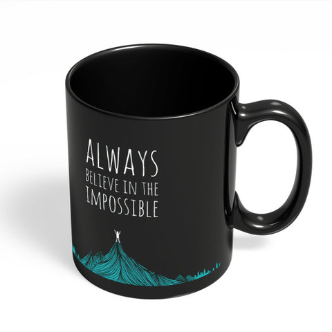 Coffee Mugs Online | Always Believe In The Impossible | Black Coffee Mug Online India