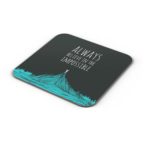 Buy Coasters Online | Always Believe In The Impossible | Coaster Online India | PosterGuy.in