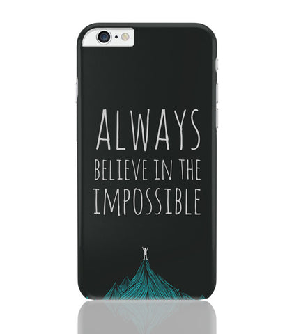 iPhone 6 Plus/iPhone 6S Plus Covers | Always Believe In The Impossible | iPhone 6 Plus / 6S Plus Covers Online India