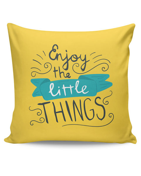 PosterGuy | Enjoy Littlethings Motivational Quote Cushion Cover Online India