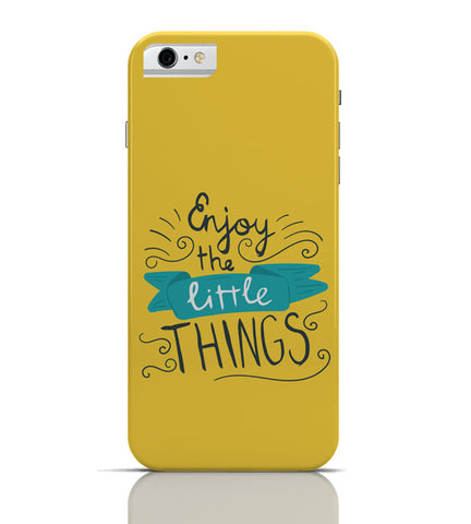 iPhone 6 Covers & Cases | Enjoy Littlethings Motivational Quote iPhone 6 Case Online India
