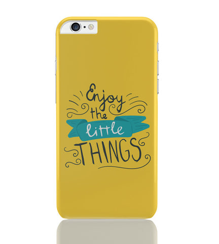 iPhone 6 Plus/iPhone 6S Plus Covers | Enjoy Littlethings Motivational Quote iPhone 6 Plus / 6S Plus Covers Online India
