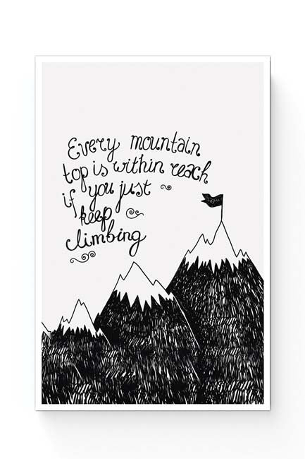 Every Mountain Is Within Reach If You Keep Climbing Poster