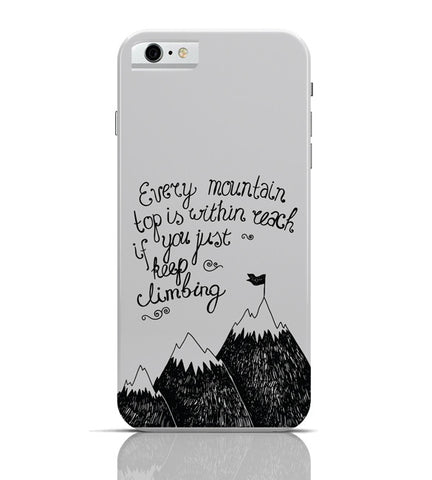 iPhone 6 Covers & Cases | Every Mountain Is Within Reach If You Keep Climbing iPhone 6 Case Online India
