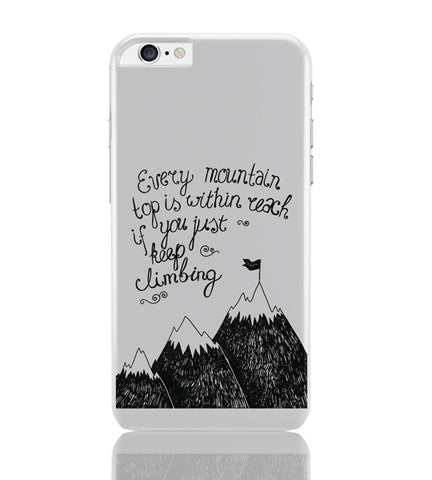iPhone 6 Plus/iPhone 6S Plus Covers | Every Mountain Is Within Reach If You Keep Climbing iPhone 6 Plus / 6S Plus Covers Online India