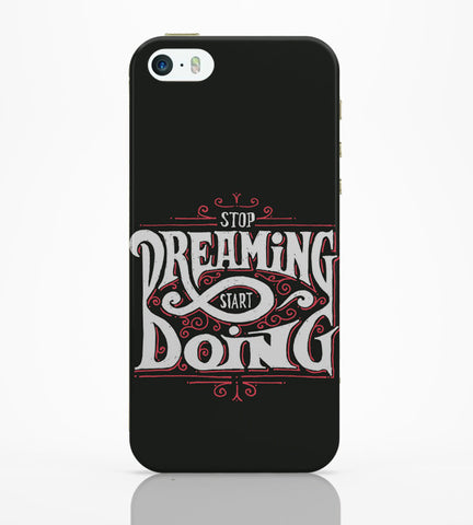 iPhone 5 / 5S Cases & Covers | Stop Dreaming Start Dreaming | Motivational iPhone 5 / 5S Case Online India