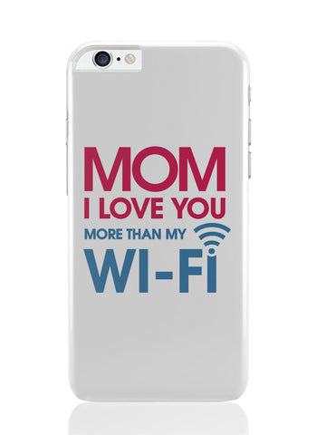 iPhone 6 Plus / 6S Plus Covers & Cases | Love You More Than Wifi iPhone 6 Plus / 6S Plus Covers and Cases Online India