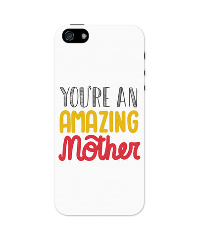 You are amazing Mothers iPhone 5 / 5S Case