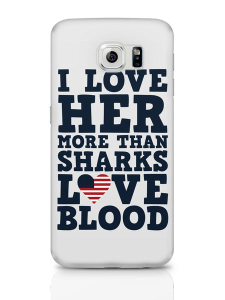 Samsung Galaxy S6 Covers & Cases | I Love Her More Than Sharks Frank Underwood Quote Samsung Galaxy S6 Covers & Cases Online India