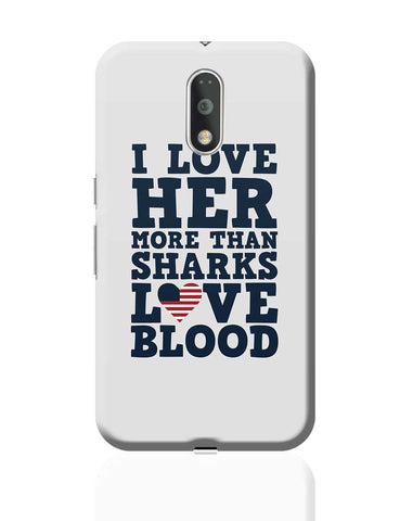 I Love her More than Sharks Frank Underwood Quote Moto G4 Plus Online India