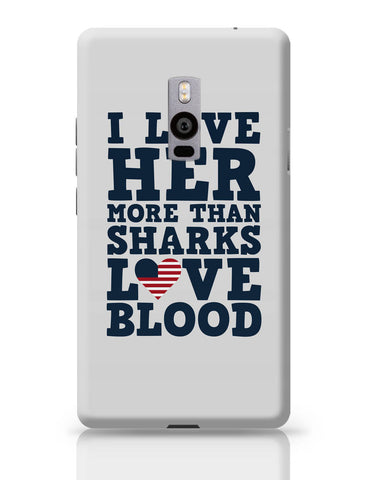 OnePlus Two Covers | I Love her More than Sharks Frank Underwood Quote OnePlus Two Cover Online India