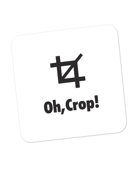 OH Crop! Oh Crap Inspired Coaster Online India