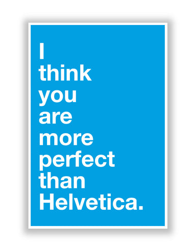 Buy Quirky Posters Online | I Think you are more Perfect than Helvetica(Blue) Poster | PosterGuy.in