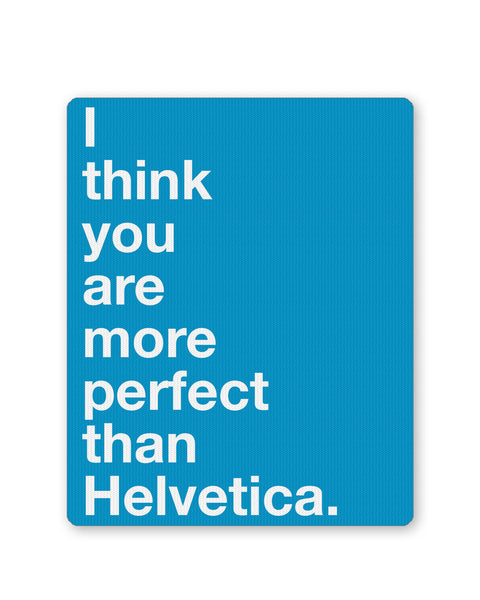 Mouse Pads | I Think you are more Perfect than Helvetica(Blue) Mouse Pad Online India | PosterGuy.in