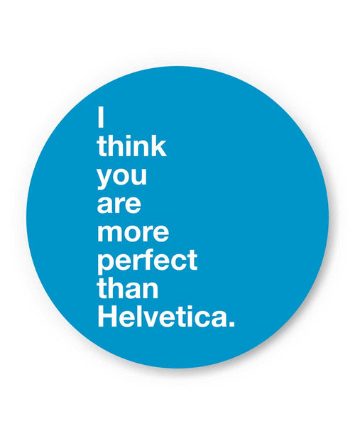 I Think you are more Perfect than Helvetica(Blue) Fridge Magnet Online India