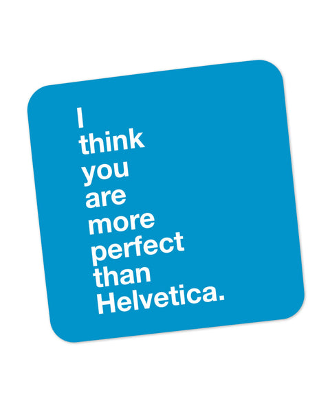 I Think you are more Perfect than Helvetica(Blue) Coaster Online India