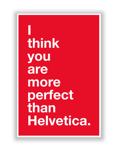 Buy Quirky Posters Online | I Think you are more Perfect than Helvetica(red) Poster | PosterGuy.in