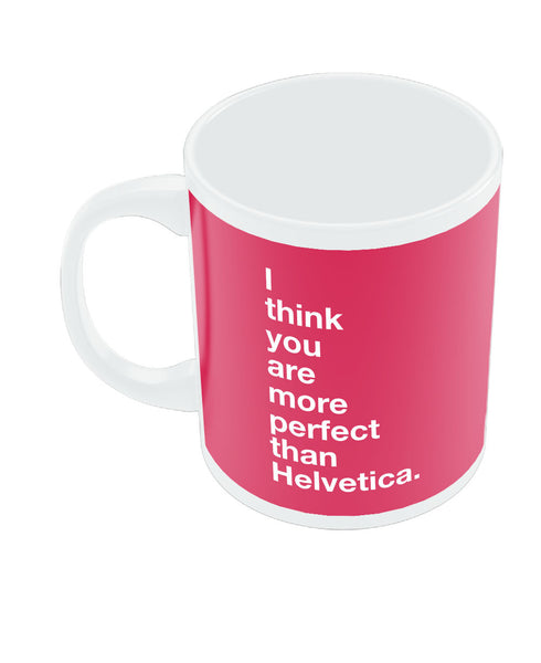 I Think you are more Perfect than Helvetica(red) Coffee Mug Online India